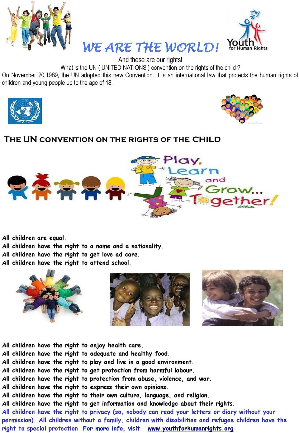 The UN convention on the rights of the child All All All All children children children children are equal. have the right to a name and a nationality. have the right to get love ad care.
