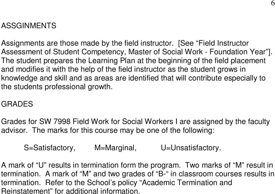 identified that will contribute especially to the students professional growth. GRADES Grades for SW 7998 Field Work for Social Workers I are assigned by the faculty advisor.