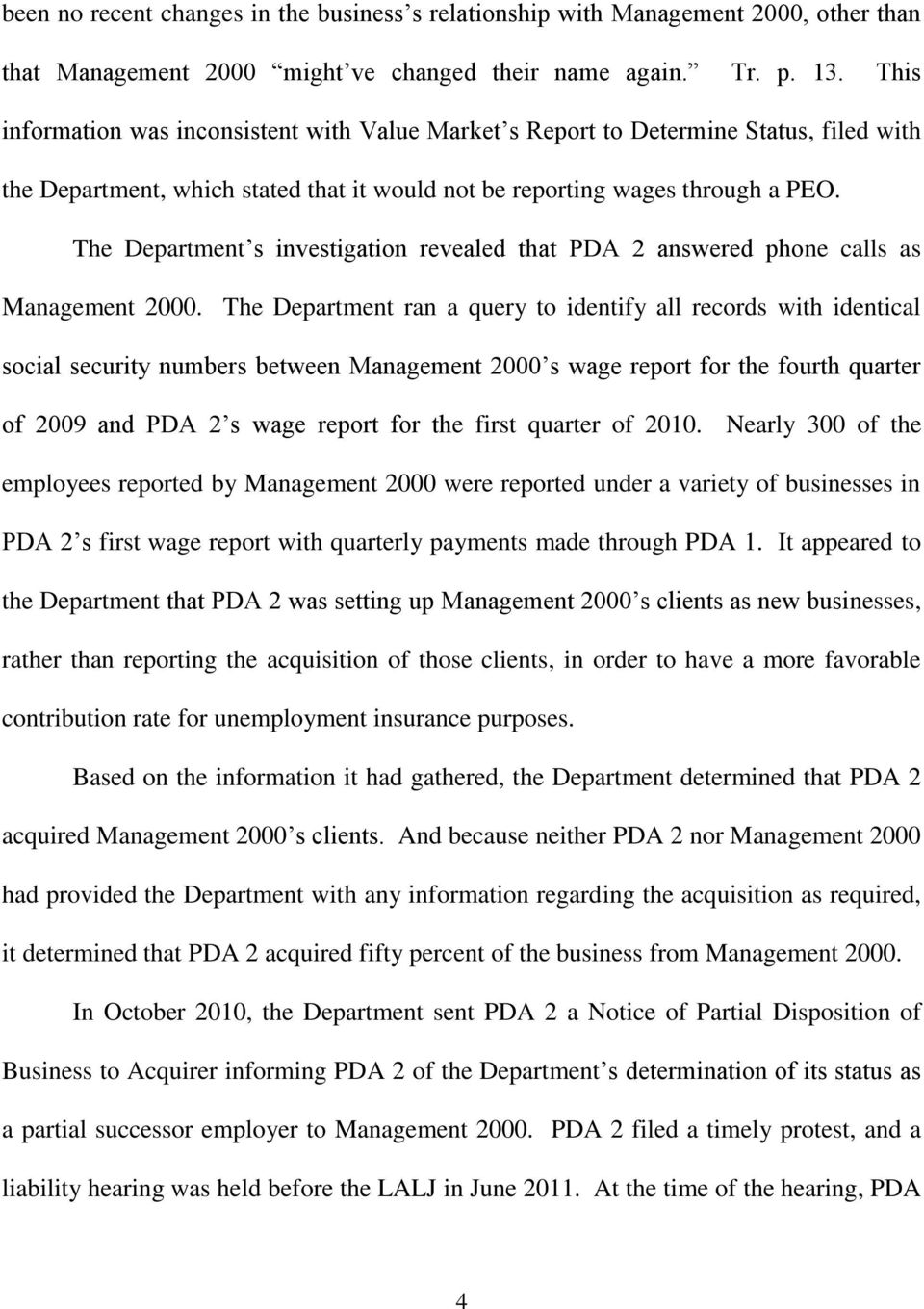 The Department s investigation revealed that PDA 2 answered phone calls as Management 2000.