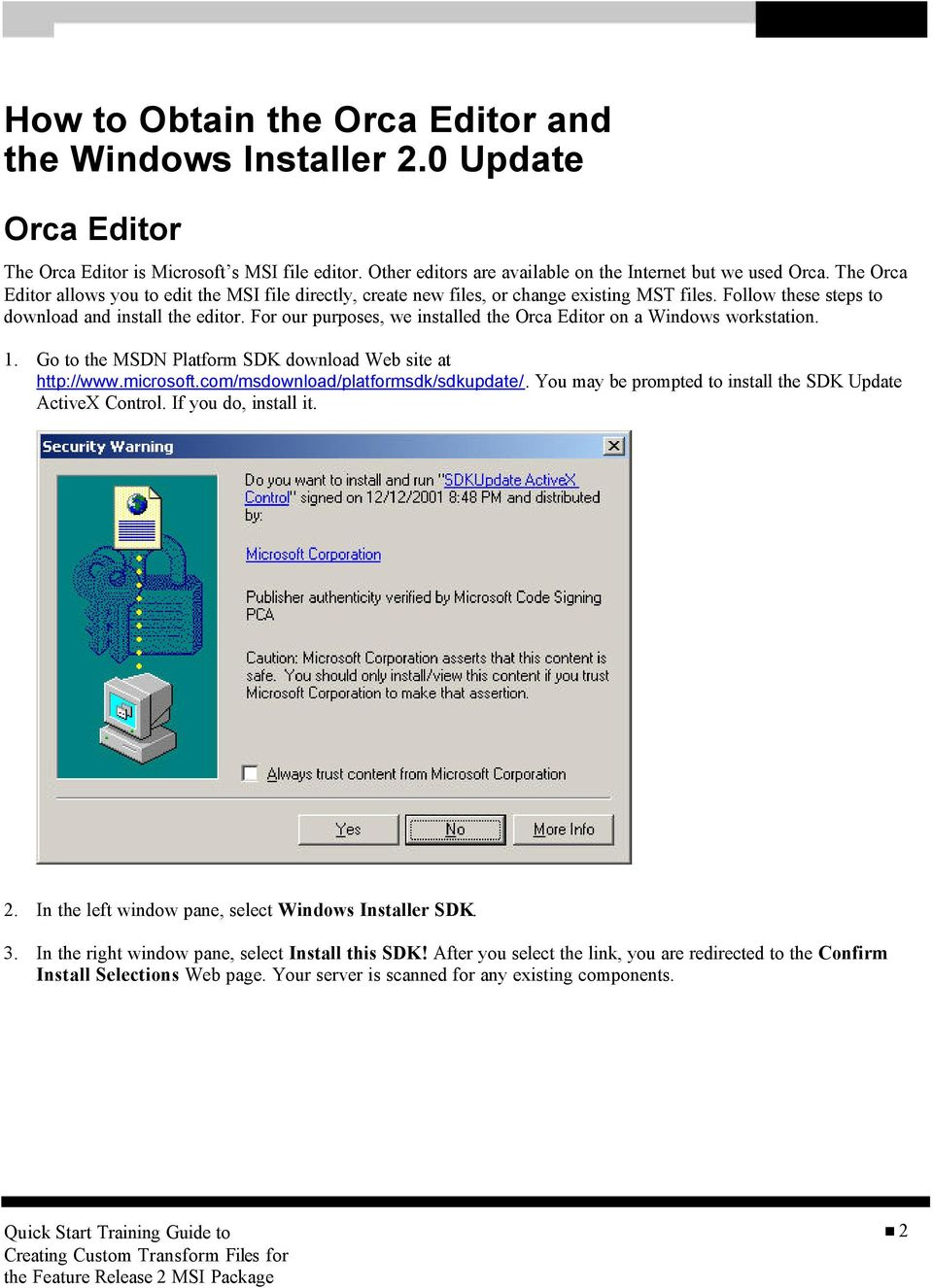 For our purposes, we installed the Orca Editor on a Windows workstation. 1. Go to the MSDN Platform SDK download Web site at http://www.microsoft.com/msdownload/platformsdk/sdkupdate/.
