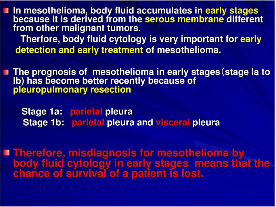 The prognosis of mesothelioma in early stages(stage Ia to Ib) has become better recently because of pleuropulmonary resection Stage 1a: parietal
