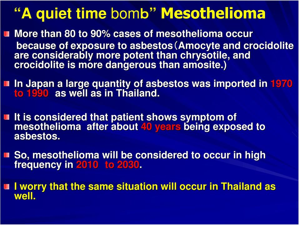 ) In Japan a large quantity of asbestos was imported in 1970 to 1990 as well as in Thailand.