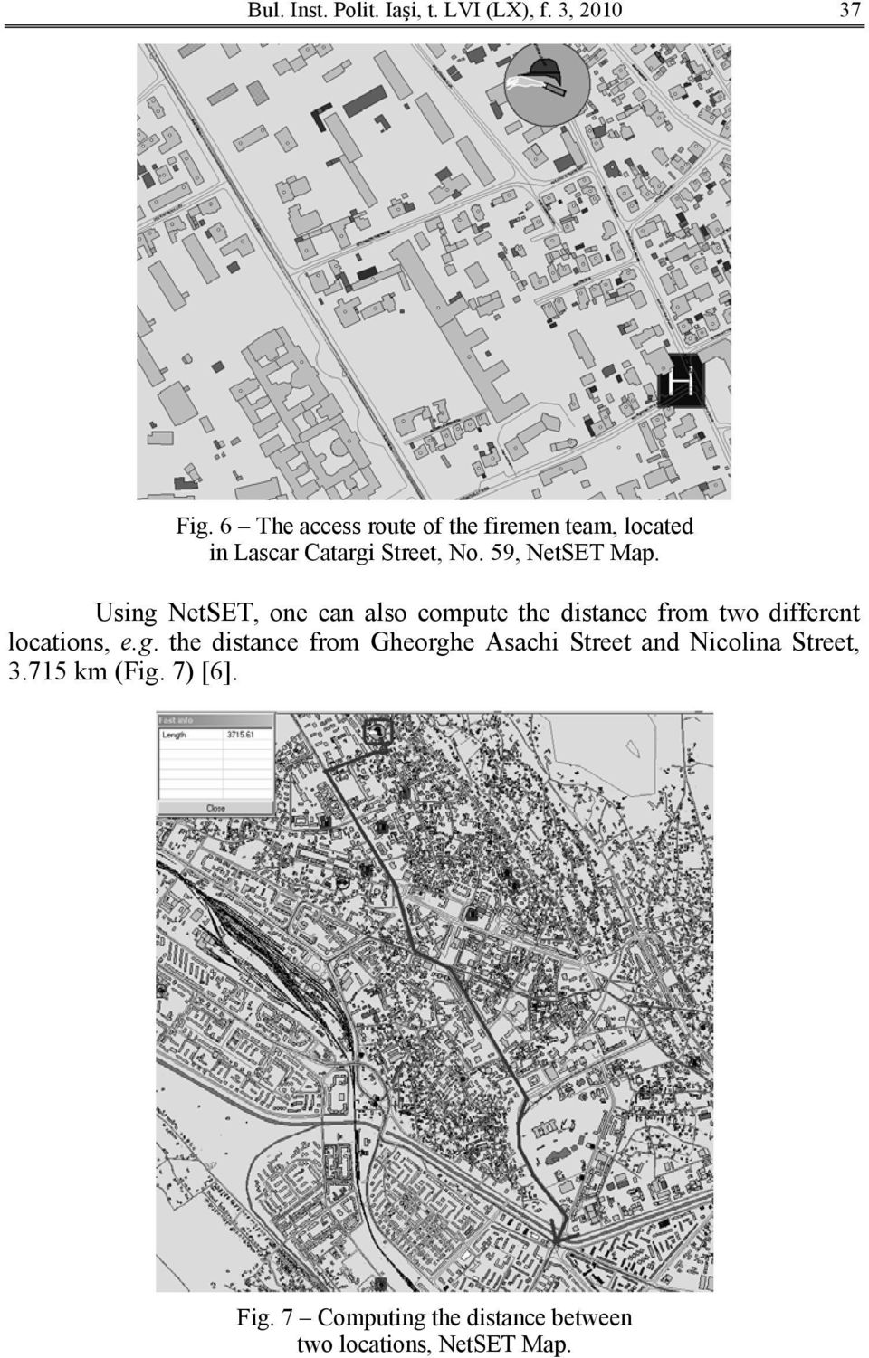 Using NetSET, one can also compute the distance from two different locations, e.g. the distance from Gheorghe Asachi Street and Nicolina Street, 3.