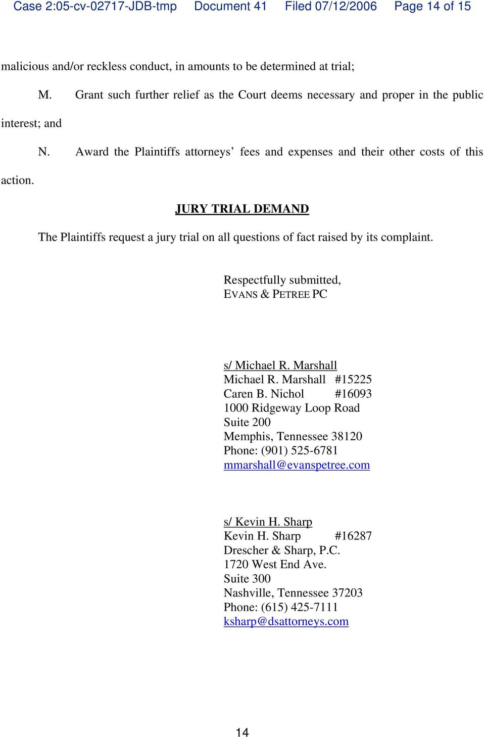 JURY TRIAL DEMAND The Plaintiffs request a jury trial on all questions of fact raised by its complaint. Respectfully submitted, EVANS & PETREE PC s/ Michael R. Marshall Michael R.
