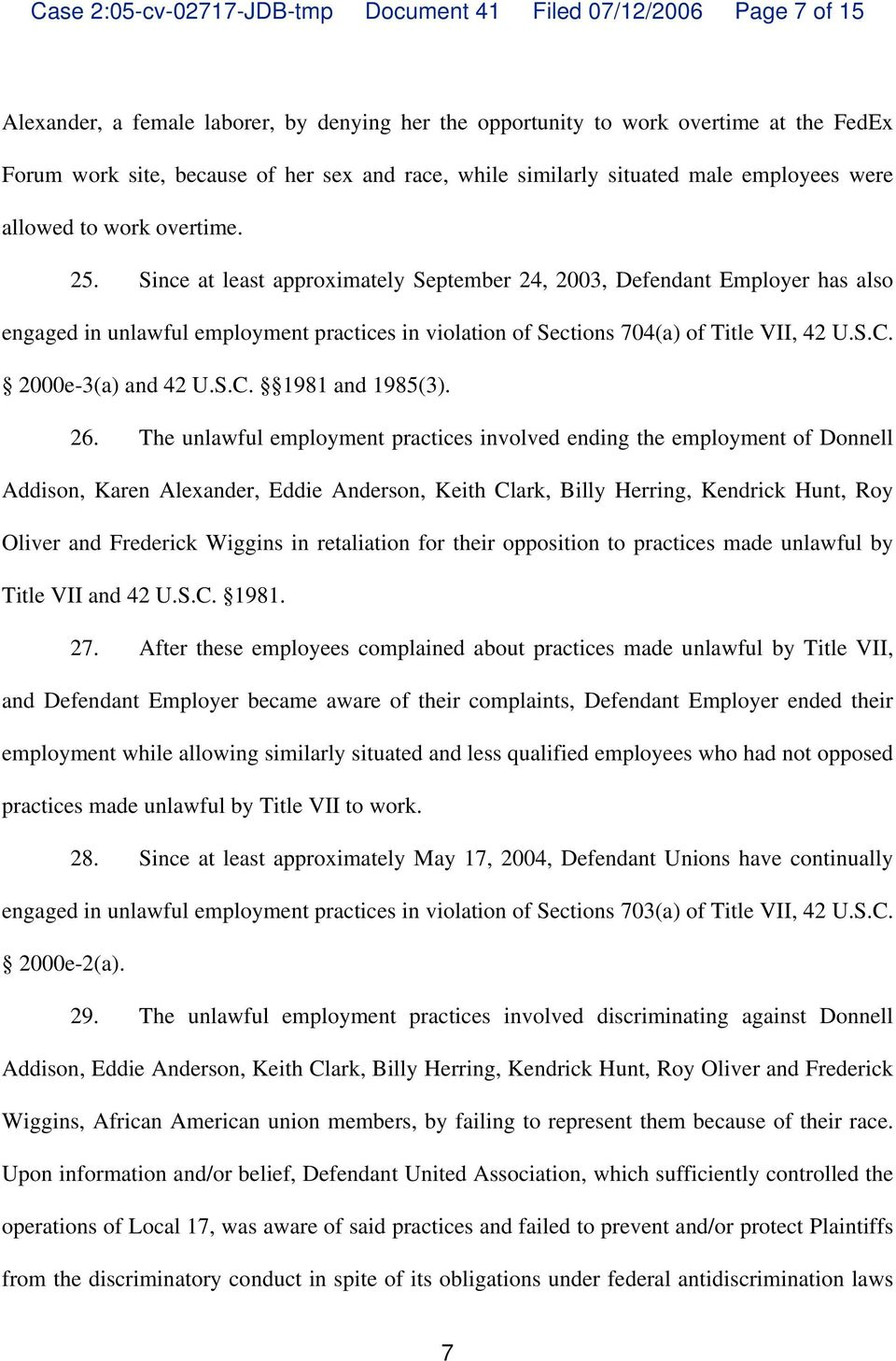Since at least approximately September 24, 2003, Defendant Employer has also engaged in unlawful employment practices in violation of Sections 704(a of Title VII, 42 U.S.C. 2000e-3(a and 42 U.S.C. 1981 and 1985(3.