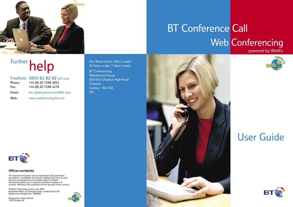 BT Conferencing Wheatstone House 650-654 Chiswick High Road Chiswick London W4 5SA UK User Guide Offices worldwide The telecommunications services described in this publication are subject to