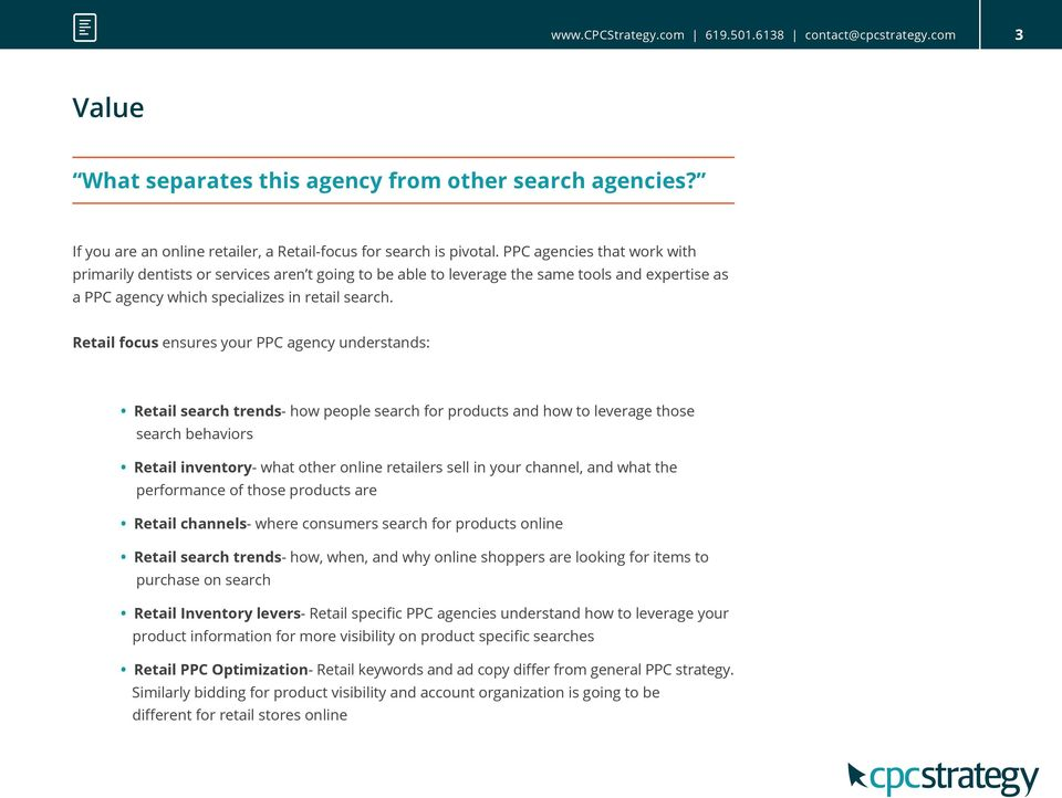 Retail focus ensures your PPC agency understands: Retail search trends- how people search for products and how to leverage those search behaviors Retail inventory- what other online retailers sell in