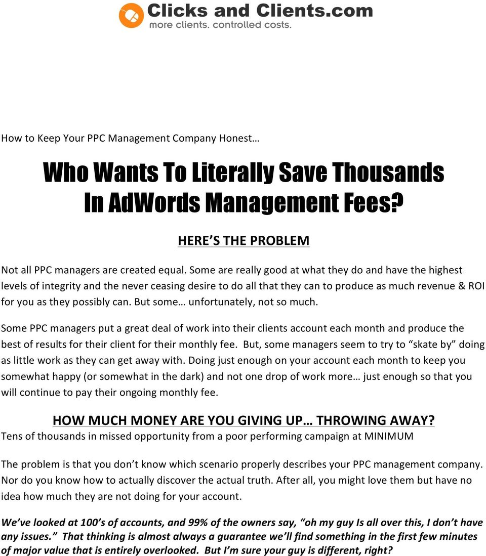 But some unfortunately, not so much. Some PPC managers put a great deal of work into their clients account each month and produce the best of results for their client for their monthly fee.