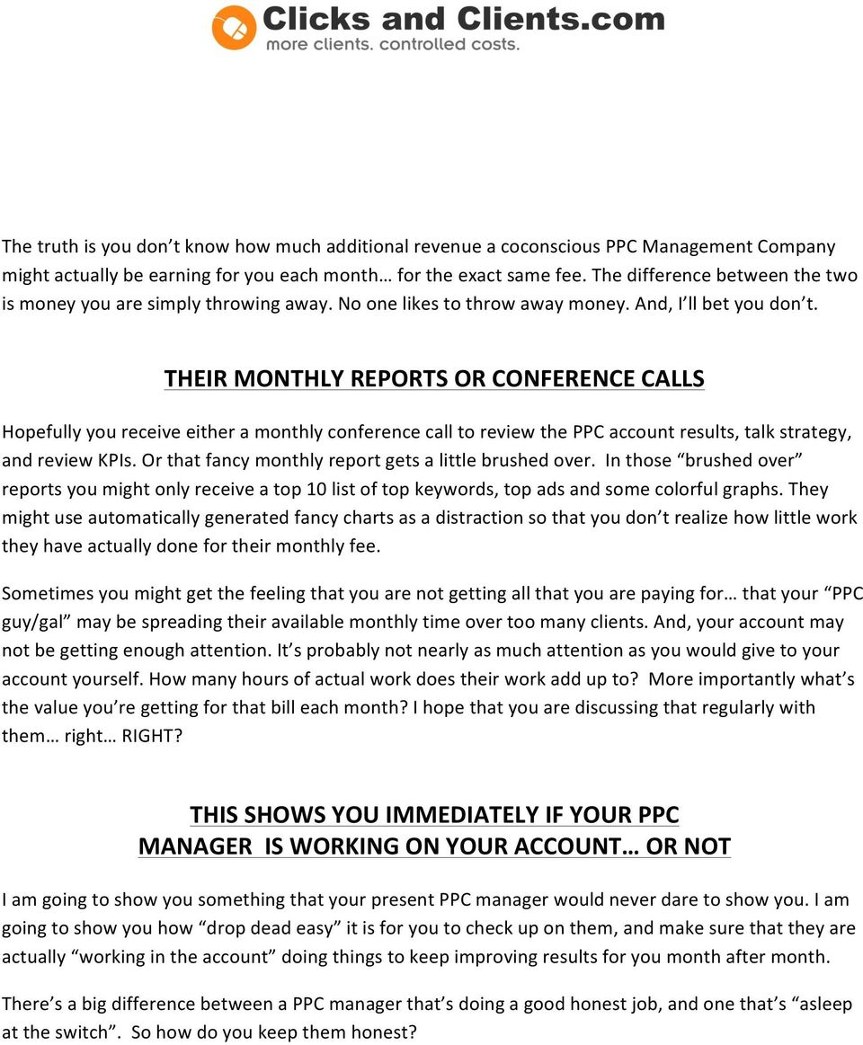 THEIR MONTHLY REPORTS OR CONFERENCE CALLS Hopefully you receive either a monthly conference call to review the PPC account results, talk strategy, and review KPIs.