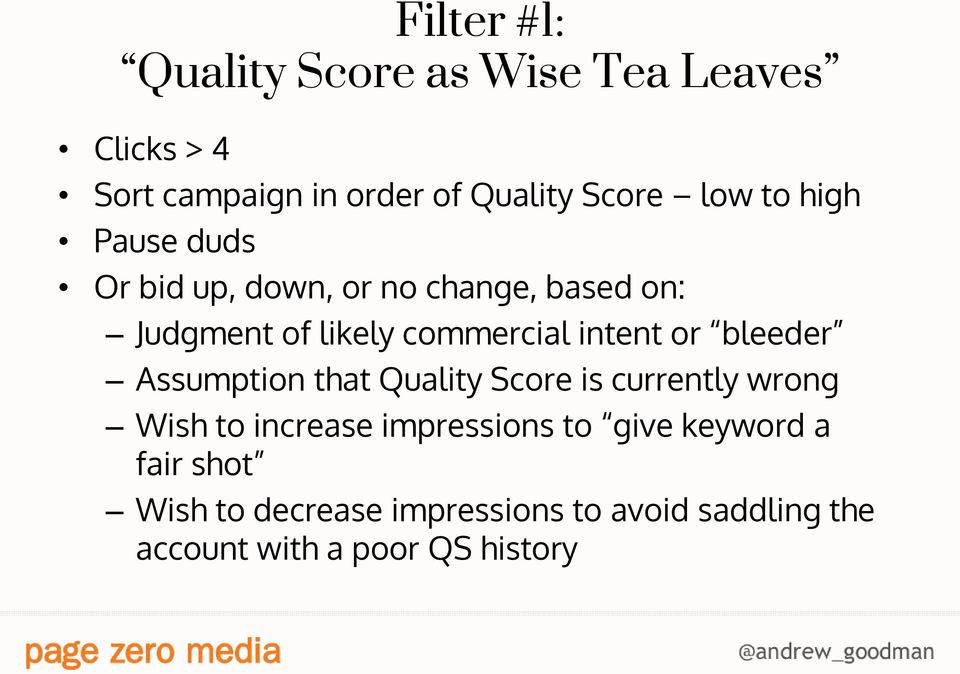 or bleeder Assumption that Quality Score is currently wrong Wish to increase impressions to give