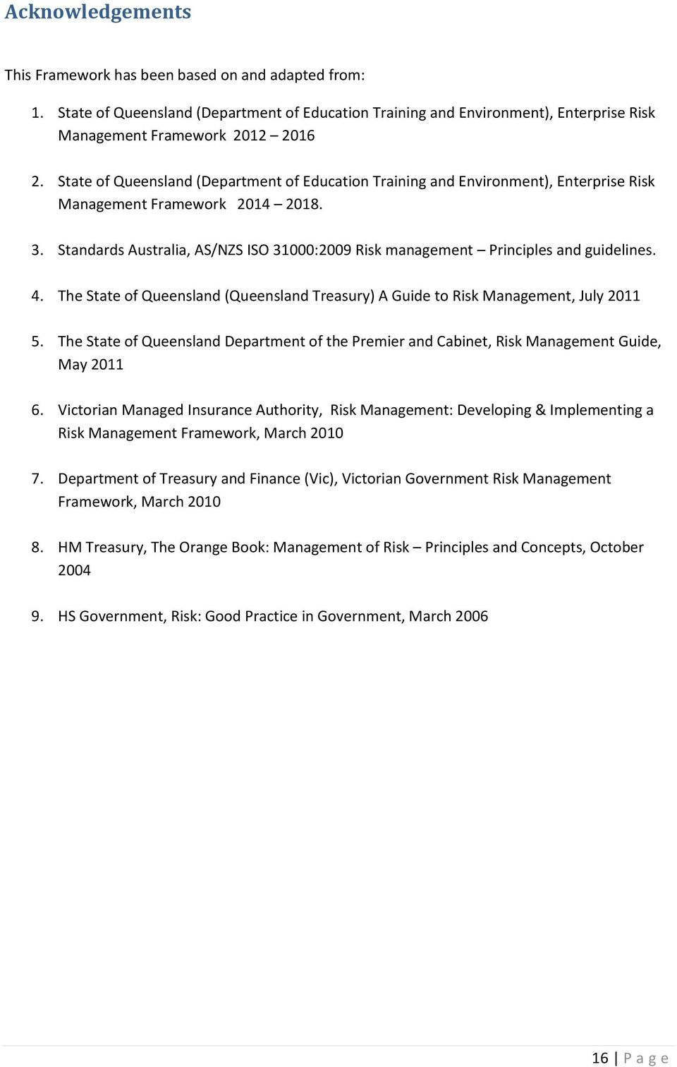 Standards Australia, AS/NZS ISO 31000:2009 Risk management Principles and guidelines. 4. The State of Queensland (Queensland Treasury) A Guide to Risk Management, July 2011 5.