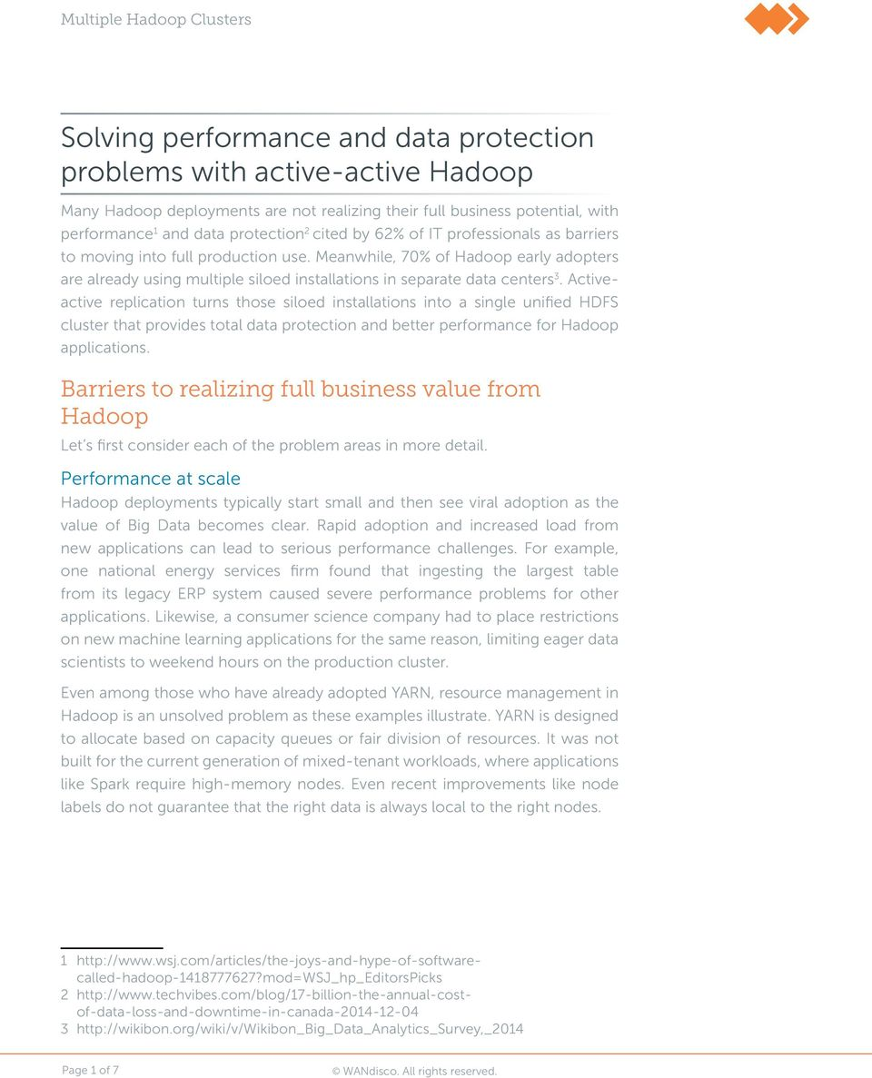 active replication turns those siloed installations into a single unified HDFS cluster that provides total data protection and better performance for Hadoop applications.