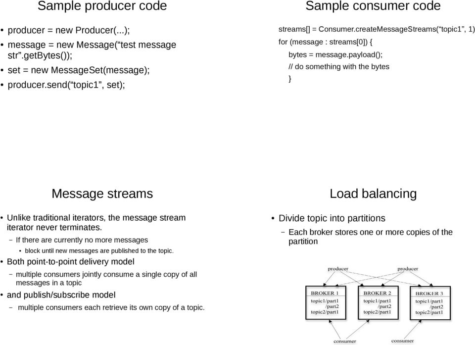 payload(); // do something with the bytes } Message streams Load balancing Unlike traditional iterators, the message stream iterator never terminates.