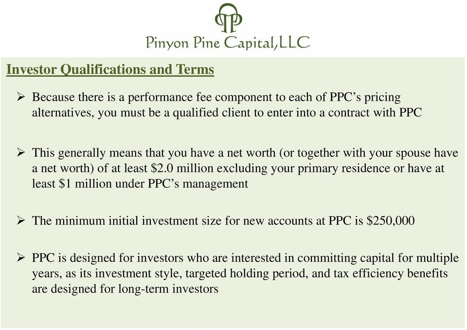 0 million excluding your primary residence or have at least $1 million under PPC s management The minimum initial investment size for new accounts at PPC is $250,000