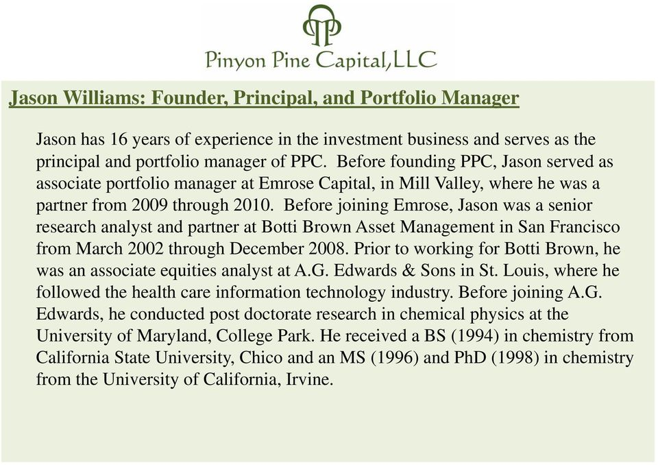 Before joining Emrose, Jason was a senior research analyst and partner at Botti Brown Asset Management in San Francisco from March 2002 through December 2008.
