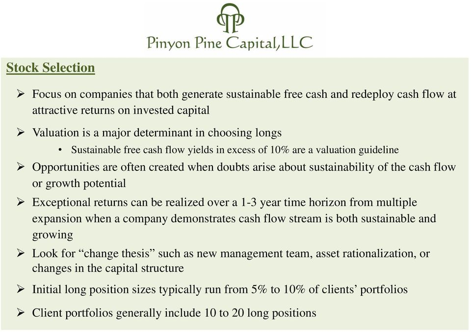 returns can be realized over a 1-3 year time horizon from multiple expansion when a company demonstrates cash flow stream is both sustainable and growing Look for change thesis such as new