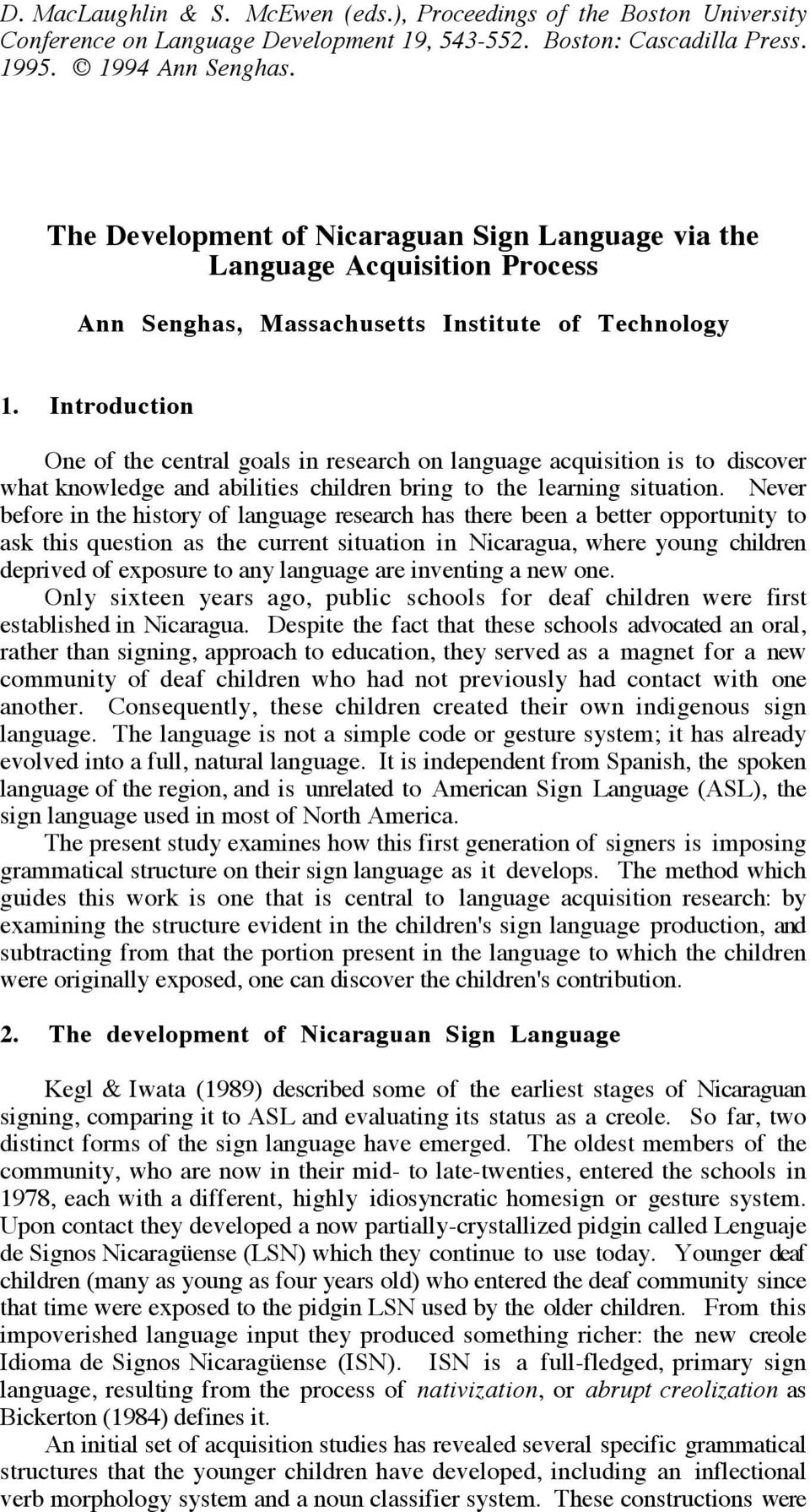 Introduction One of the central goals in research on language acquisition is to discover what knowledge and abilities children bring to the learning situation.