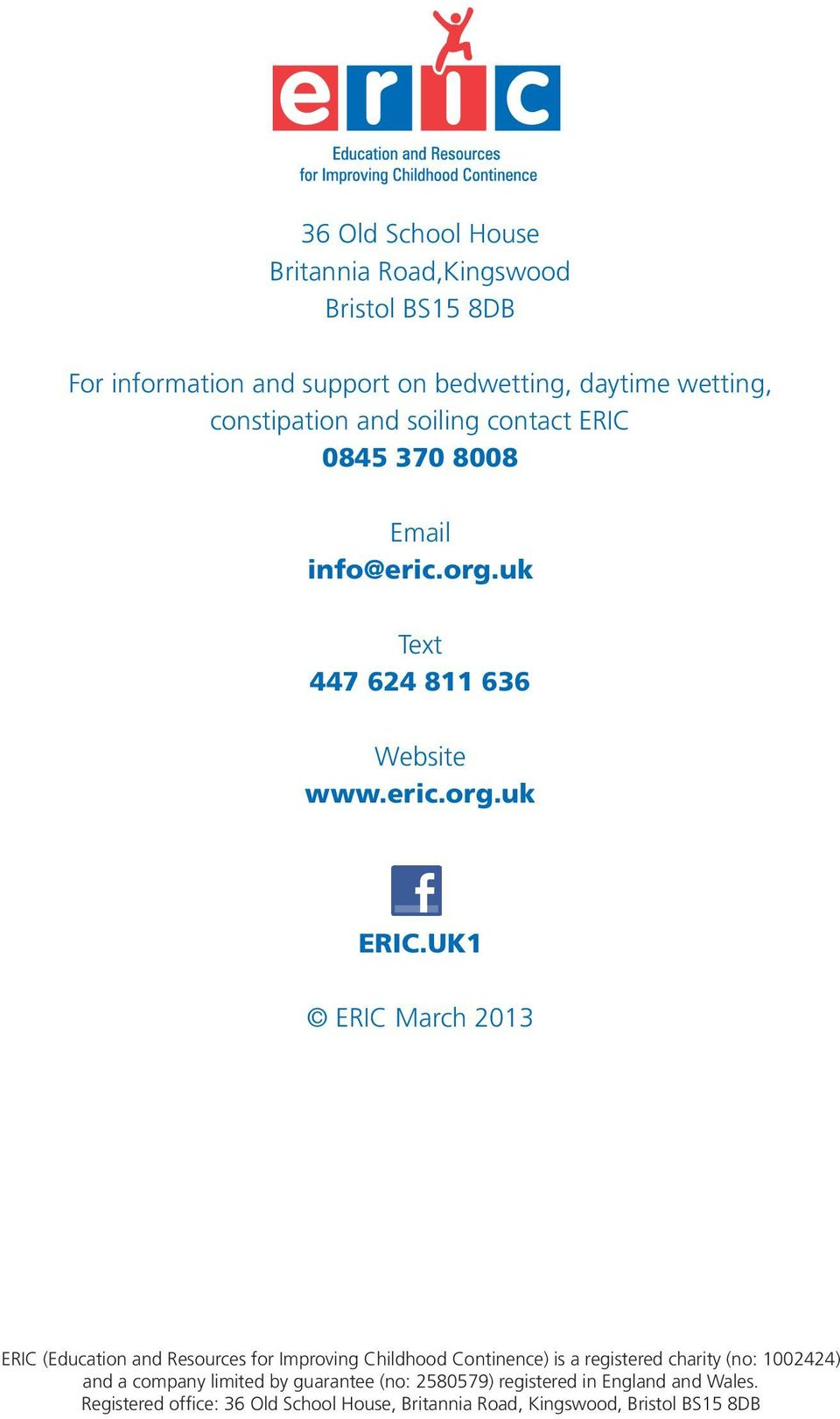 UK1 ERIC March 2013 ERIC (Education and Resources for Improving Childhood Continence) is a registered charity (no: 1002424) and a