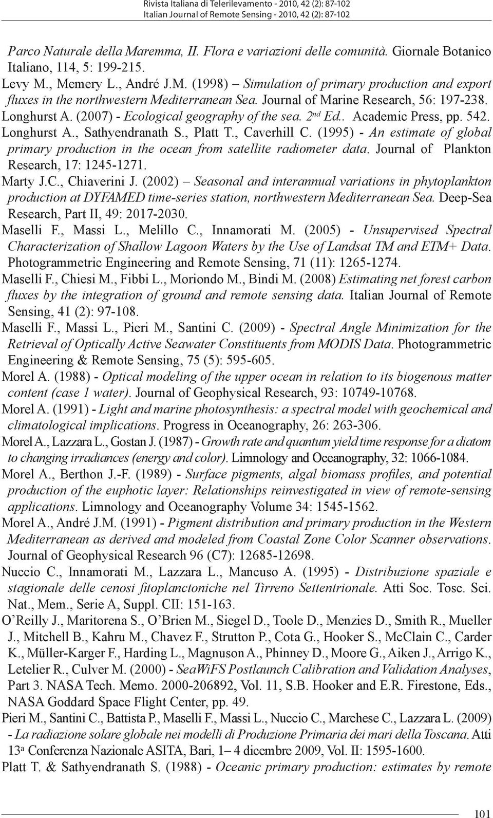 Journal of Marine Research, 56: 197-238. Longhurst A. (2007) - Ecological geography of the sea. 2 nd Ed.. Academic Press, pp. 542. Longhurst A., Sathyendranath S., Platt T., Caverhill C.