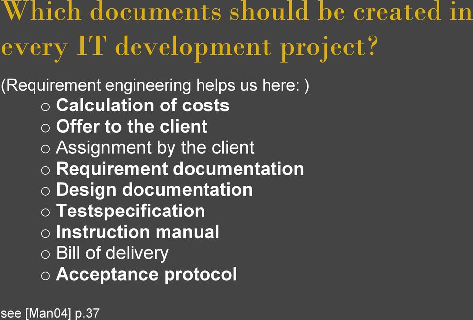 client Assignment by the client Requirement documentation Design