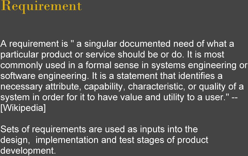 It is a statement that identifies a necessary attribute, capability, characteristic, or quality of a system in order for