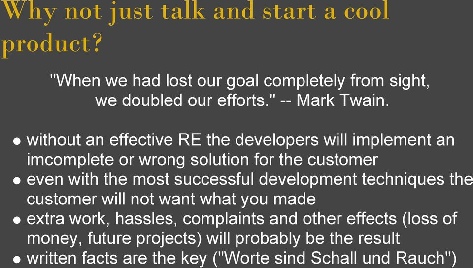without an effective RE the developers will implement an imcomplete or wrong solution for the customer even with the most