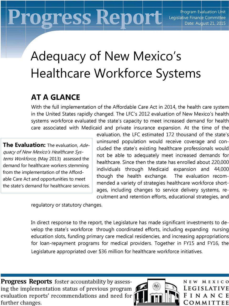 The LFC s 2012 evaluation of New Mexico s health systems workforce evaluated the state s capacity to meet increased demand for health care associated with Medicaid and private insurance expansion.
