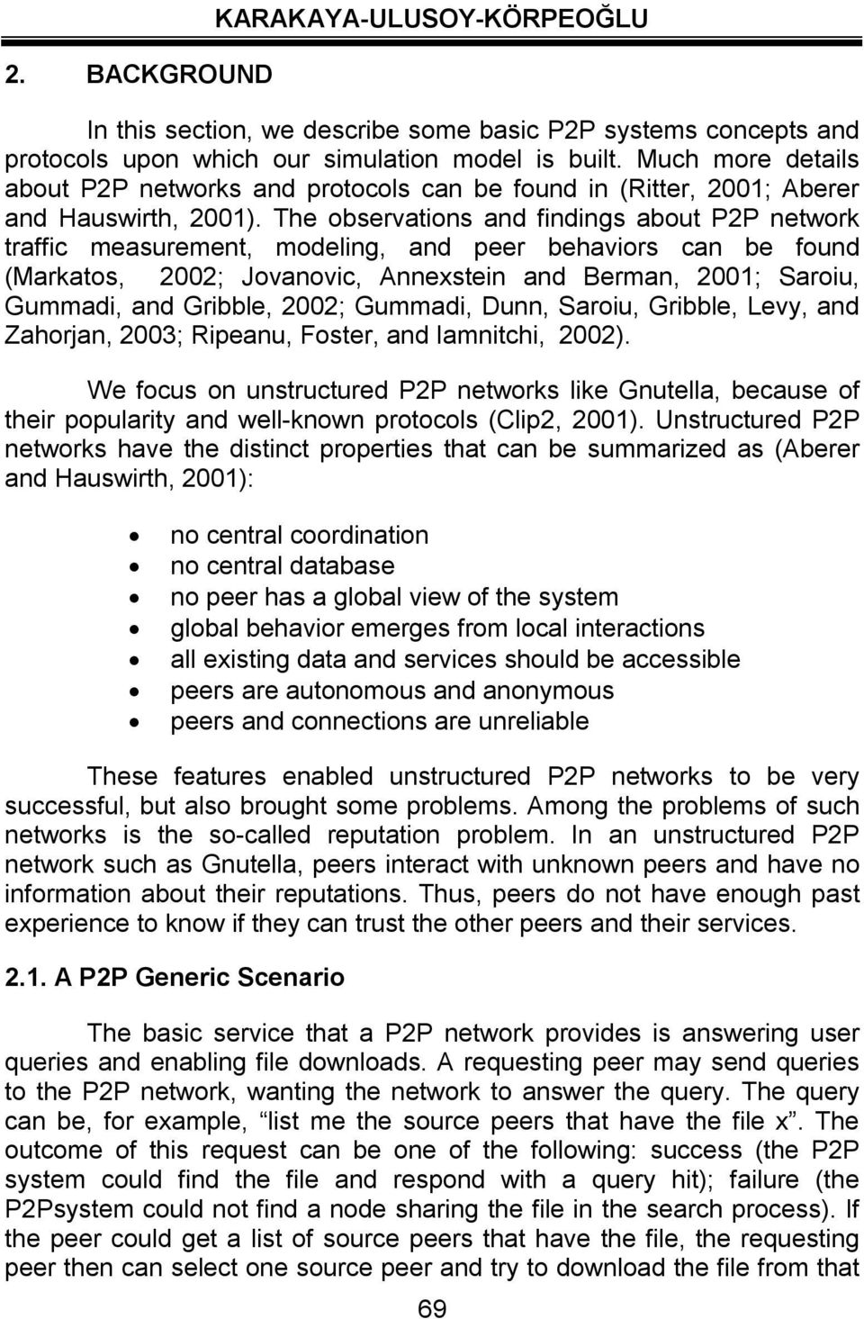 The observations and findings about P2P network traffic measurement, modeling, and peer behaviors can be found (Markatos, 2002; Jovanovic, Annexstein and Berman, 2001; Saroiu, Gummadi, and Gribble,