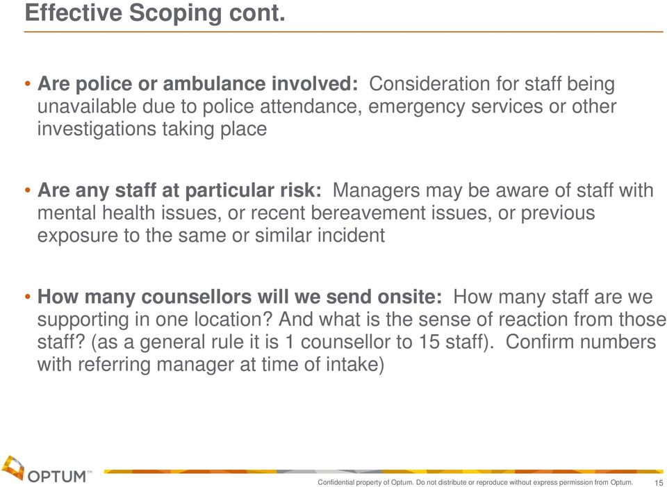 particular risk: Managers may be aware of staff with mental health issues, or recent bereavement issues, or previous exposure to the same or similar incident How many counsellors