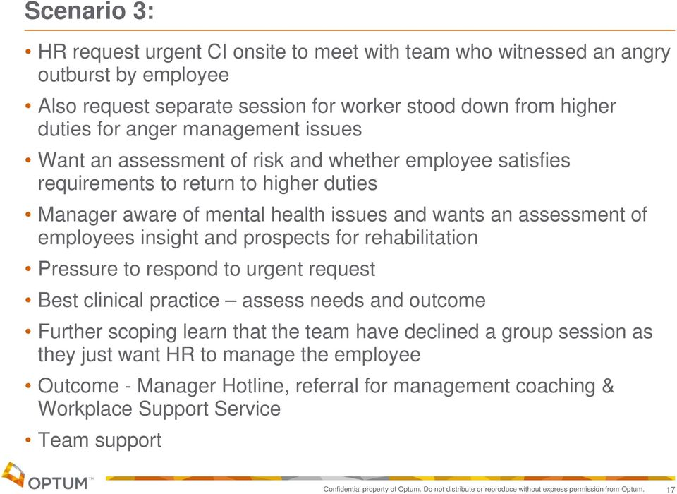 prospects for rehabilitation Pressure to respond to urgent request Best clinical practice assess needs and outcome Further scoping learn that the team have declined a group session as they just want