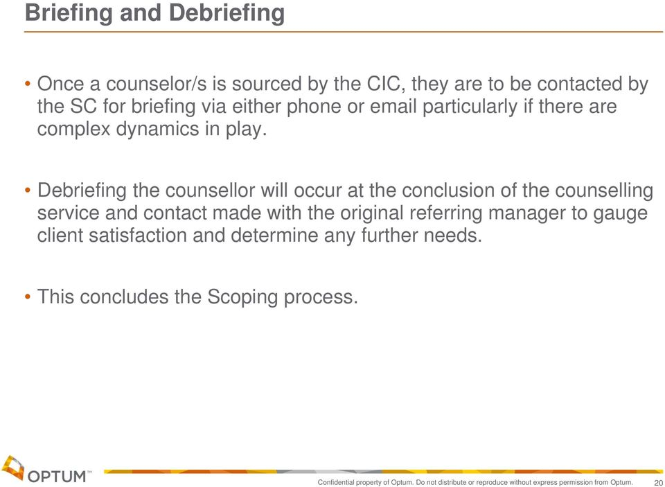 Debriefing the counsellor will occur at the conclusion of the counselling service and contact made with the original referring