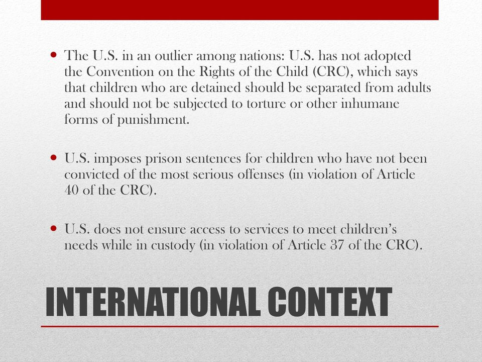 has not adopted the Convention on the Rights of the Child (CRC), which says that children who are detained should be separated from