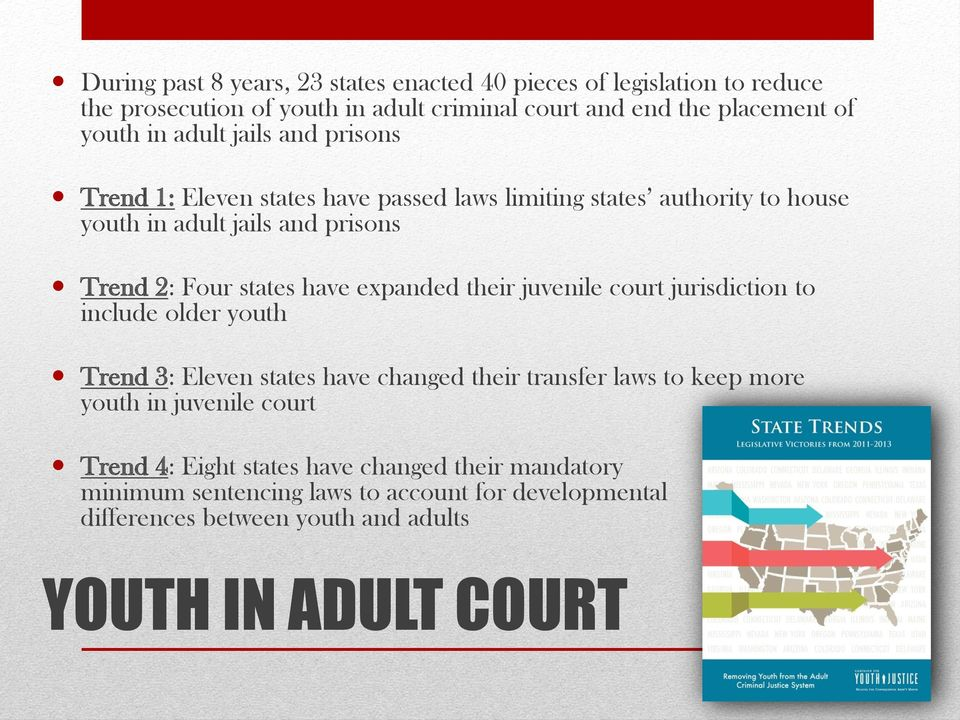 expanded their juvenile court jurisdiction to include older youth Trend 3: Eleven states have changed their transfer laws to keep more youth in juvenile court