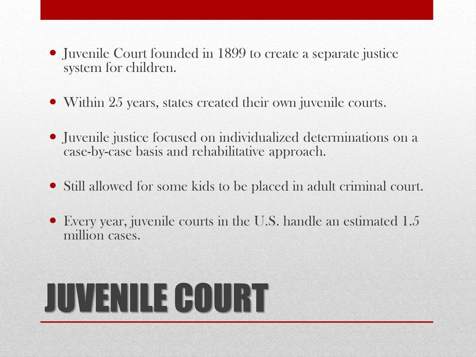 Juvenile justice focused on individualized determinations on a case-by-case basis and rehabilitative