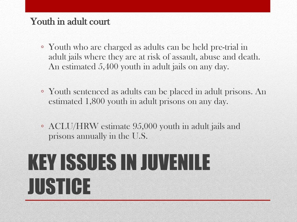 Youth sentenced as adults can be placed in adult prisons.