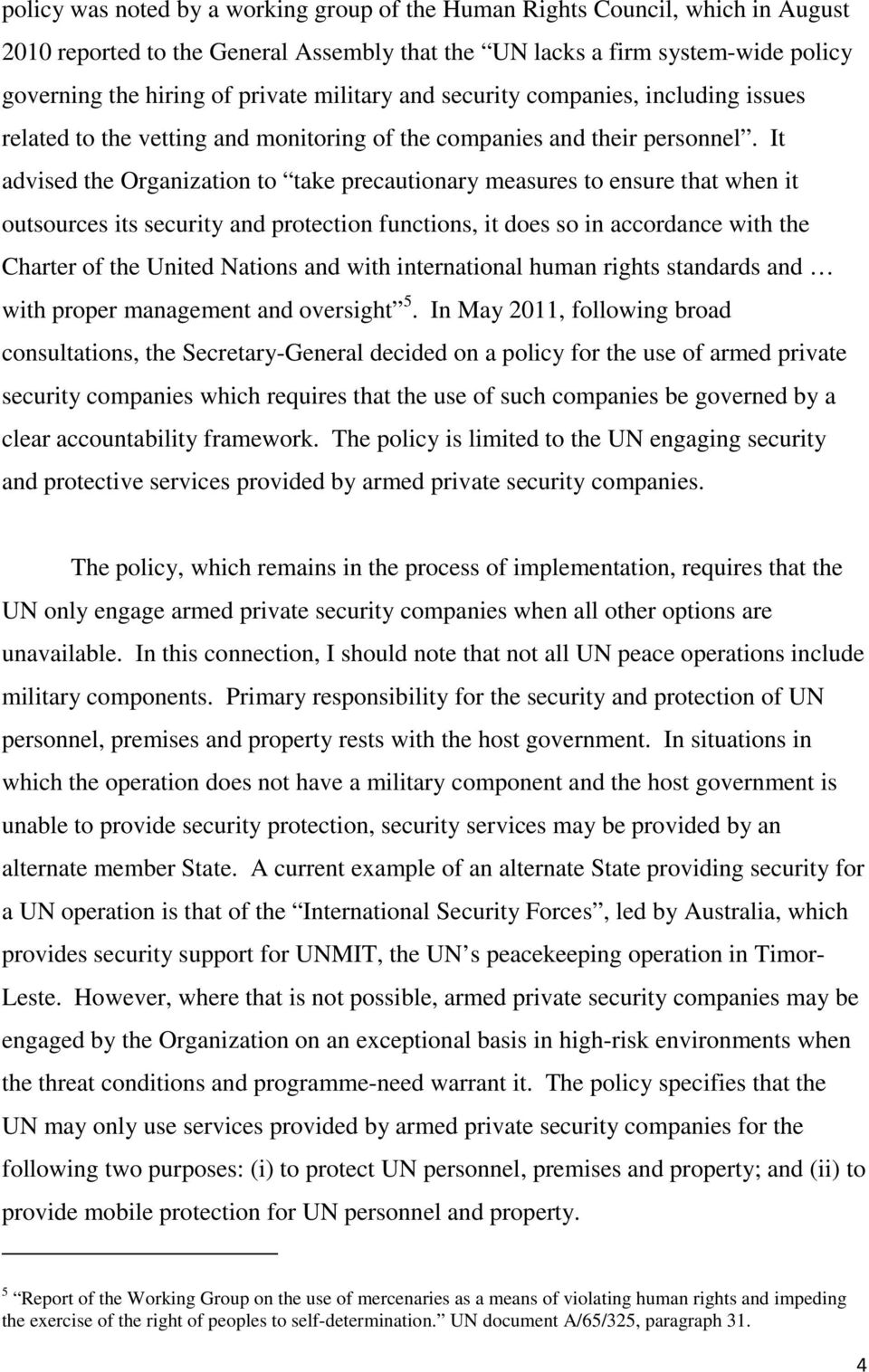 It advised the Organization to take precautionary measures to ensure that when it outsources its security and protection functions, it does so in accordance with the Charter of the United Nations and