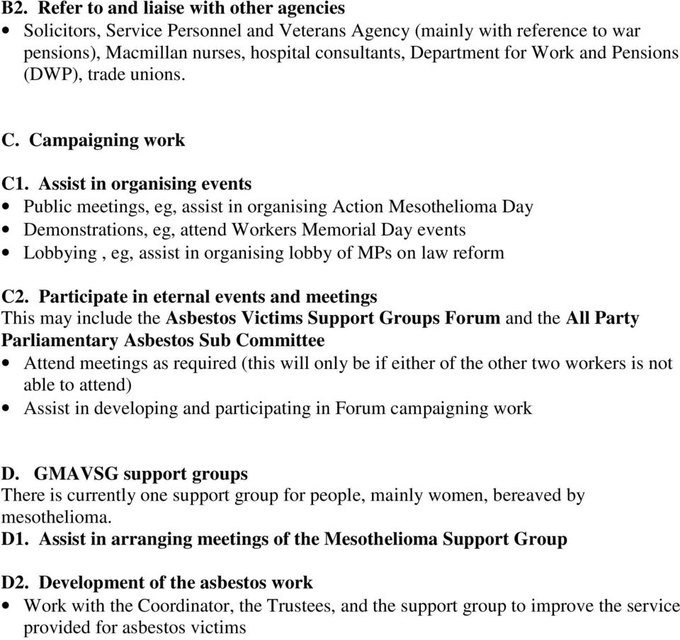 Assist in organising events Public meetings, eg, assist in organising Action Mesothelioma Day Demonstrations, eg, attend Workers Memorial Day events Lobbying, eg, assist in organising lobby of MPs on