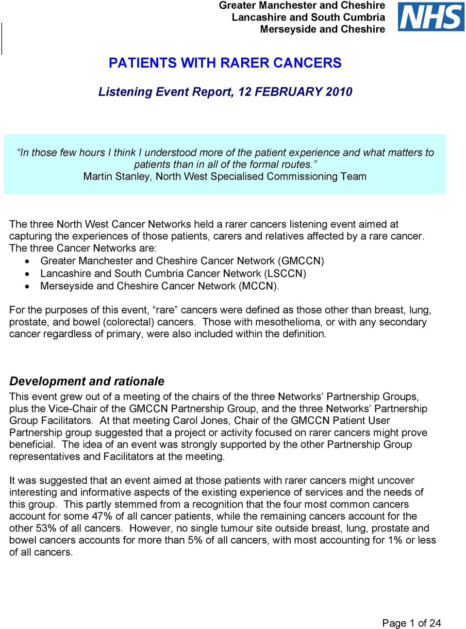Martin Stanley, North West Specialised Commissioning Team The three North West Cancer Networks held a rarer cancers listening event aimed at capturing the experiences of those patients, carers and