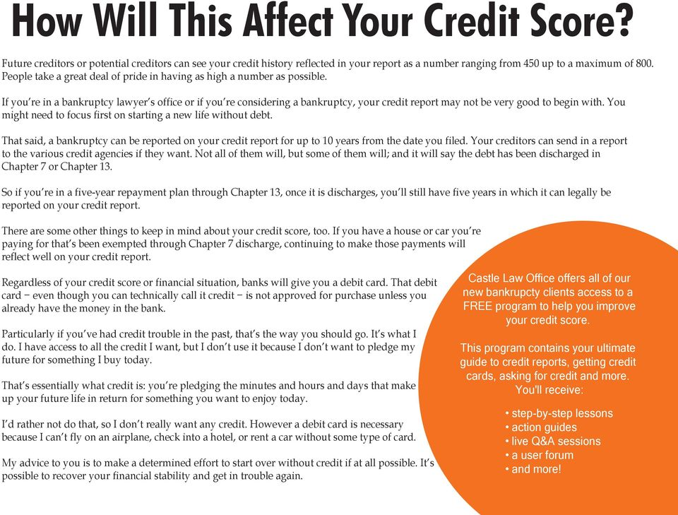 If you re in a bankruptcy lawyer s office or if you re considering a bankruptcy, your credit report may not be very good to begin with.