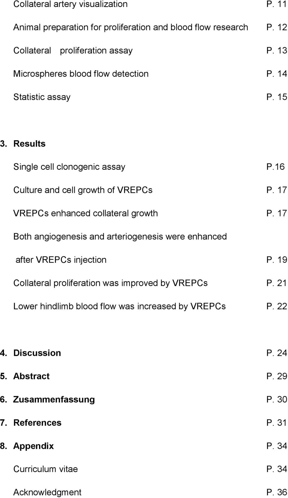 17 VREPCs enhanced collateral growth P. 17 Both angiogenesis and arteriogenesis were enhanced after VREPCs injection P.
