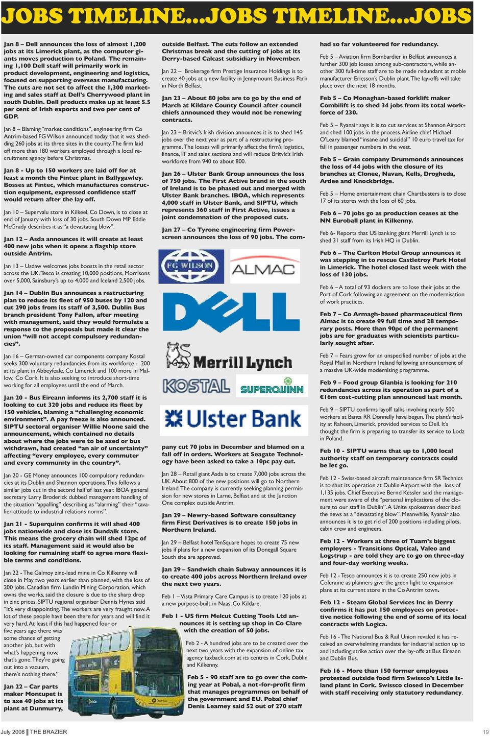 The cuts are not set to affect the 1,300 marketing and sales staff at Dell's Cherrywood plant in south Dublin. Dell products make up at least 5.5 per cent of Irish exports and two per cent of GDP.