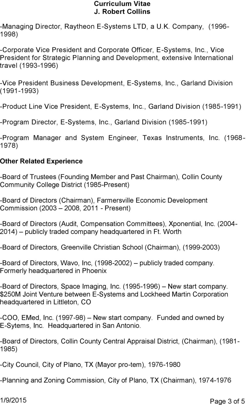 , Garland Division (1991-1993) -Product Line Vice President, E-Systems, Inc., Garland Division (1985-1991) -Program Director, E-Systems, Inc.