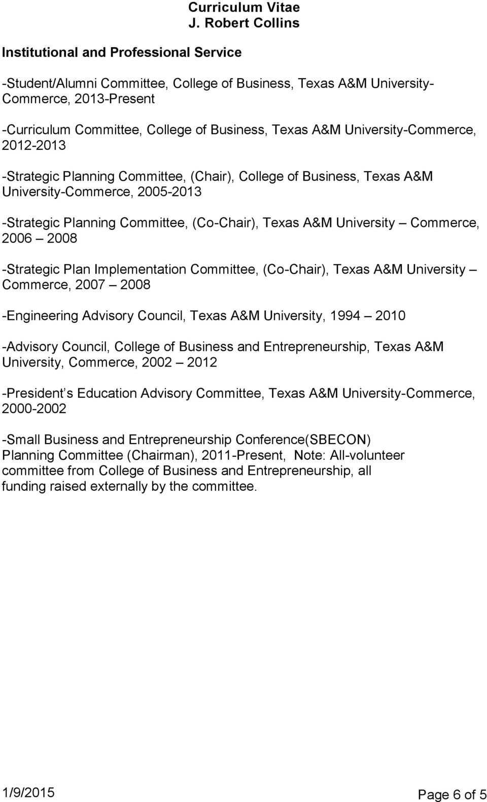 University Commerce, 2006 2008 -Strategic Plan Implementation Committee, (Co-Chair), Texas A&M University Commerce, 2007 2008 -Engineering Advisory Council, Texas A&M University, 1994 2010 -Advisory