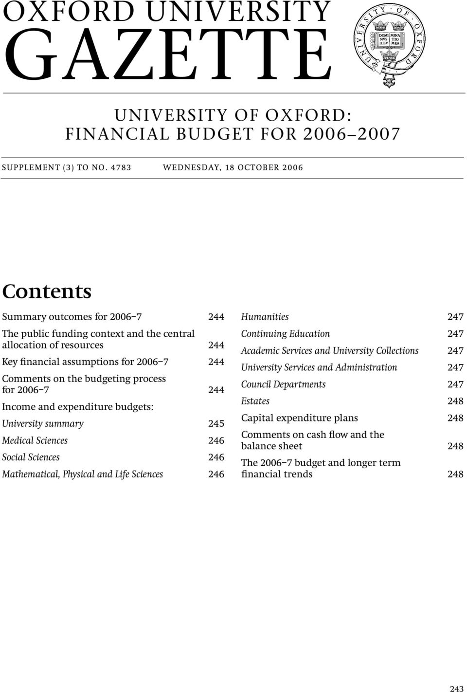 Comments on the budgeting process for 2006 7 244 Income and expenditure budgets: University summary 245 Medical Sciences 246 Social Sciences 246 Mathematical, Physical and Life Sciences 246