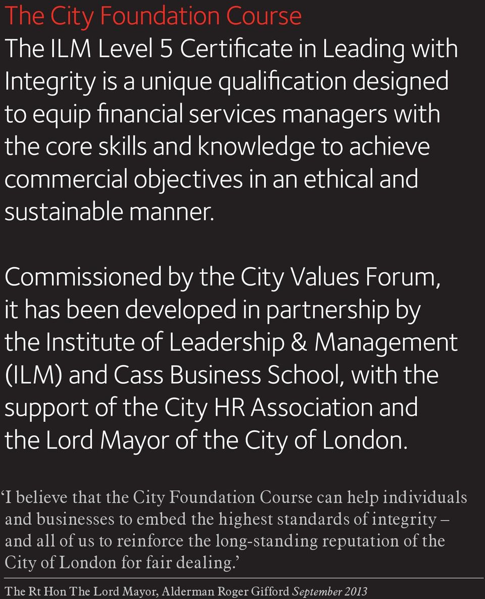 Commissioned by the City Values Forum, it has been developed in partnership by the Institute of Leadership & Management (ILM) and Cass Business School, with the support of the City HR