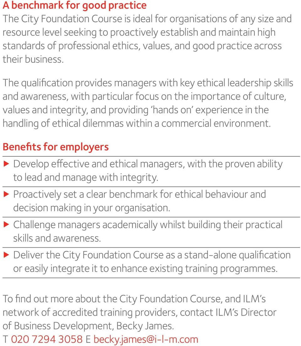 The qualification provides managers with key ethical leadership skills and awareness, with particular focus on the importance of culture, values and integrity, and providing hands on experience in