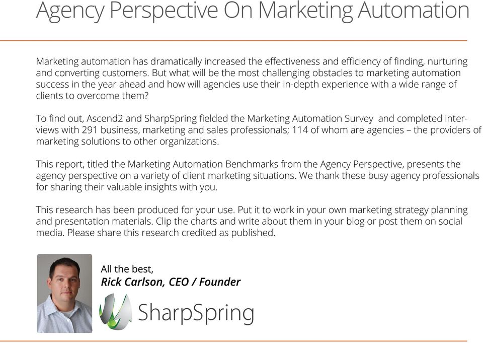 To find out, Ascend2 and SharpSpring fielded the Marketing Automation Survey and completed interviews with 291 business, marketing and sales professionals; 114 of whom are agencies the providers of