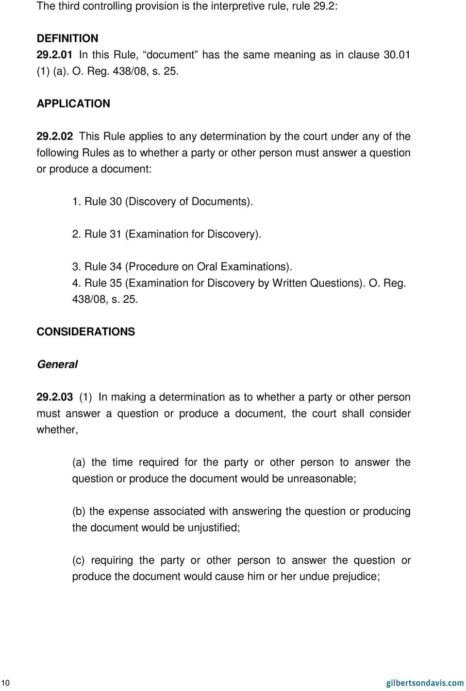 Rule 30 (Discovery of Documents). 2. Rule 31 (Examination for Discovery). 3. Rule 34 (Procedure on Oral Examinations). 4. Rule 35 (Examination for Discovery by Written Questions). O. Reg. 438/08, s.
