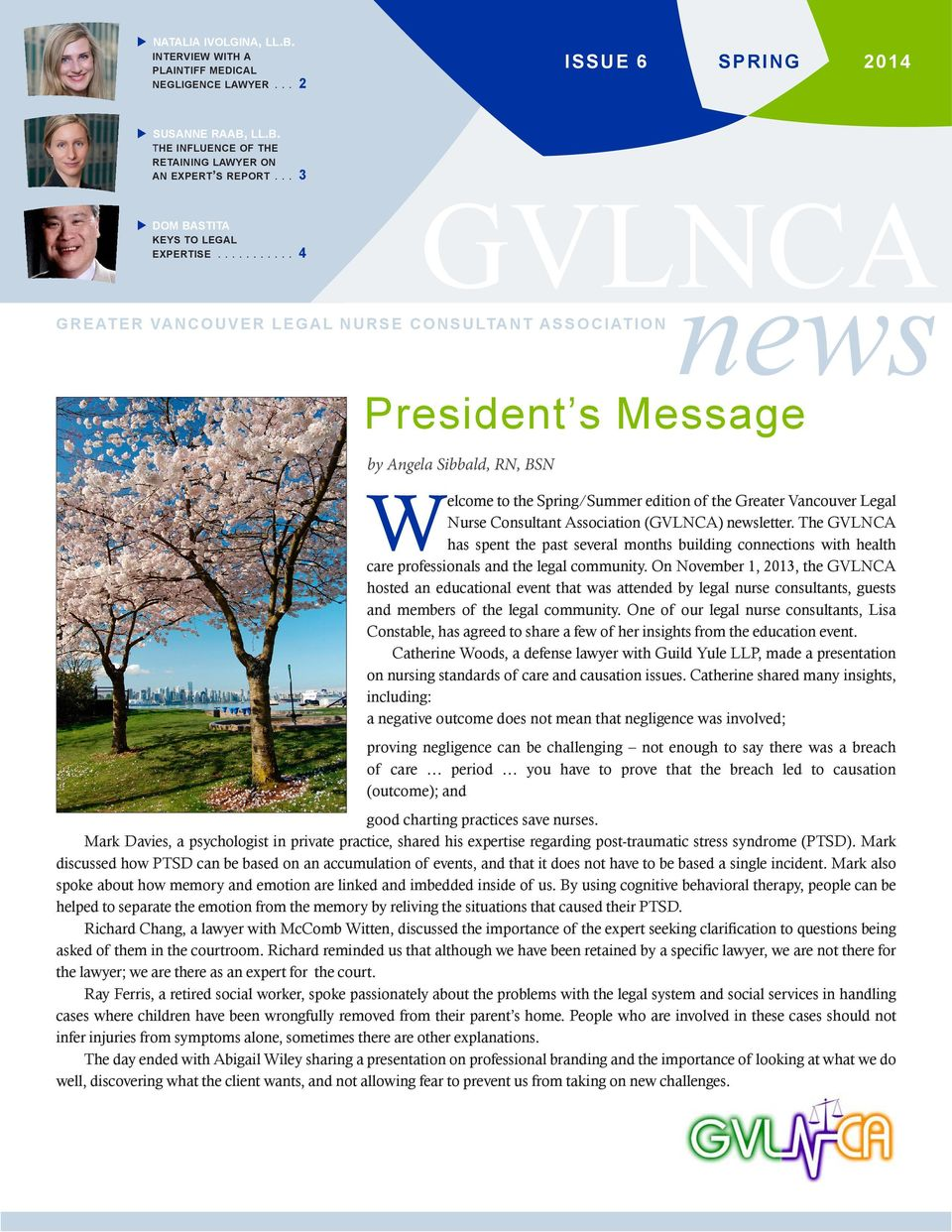 .......... 4 GREATER VANCOUVER LEGAL NURSE CONSULTANT ASSOCIATION GVLNCA President s Message by Angela Sibbald, RN, BSN news Welcome to the Spring/Summer edition of the Greater Vancouver Legal Nurse