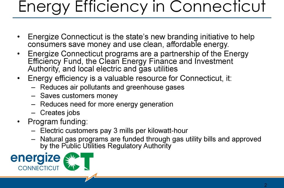 Energy efficiency is a valuable resource for Connecticut, it: Reduces air pollutants and greenhouse gases Saves customers money Reduces need for more energy generation
